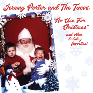 "Jeremy Porter & The Tucos - ""No Use for Christmas"" and Other Holiday Favorites!"