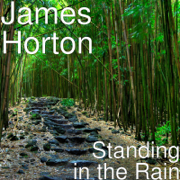 Standing in the Rain - James Horton - James Horton