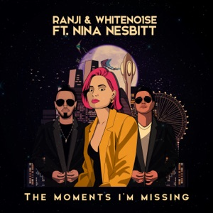 WHITENO1SE, RANJI feat NINA NESBITT - The Moments I'm Missing Chords and Lyrics