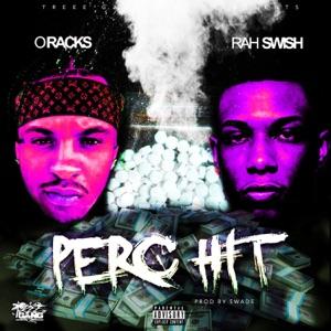 Rah Swish & O Racks - Perc Hit