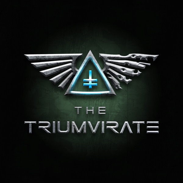 The Triumvirate: A Warhammer 40k Podcast