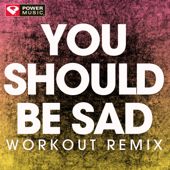 You Should Be Sad (Extended Workout Remix)