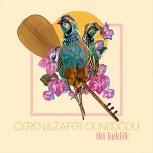 Ceren Gündoğdu & Zafer Gündoğdu - İki Keklik