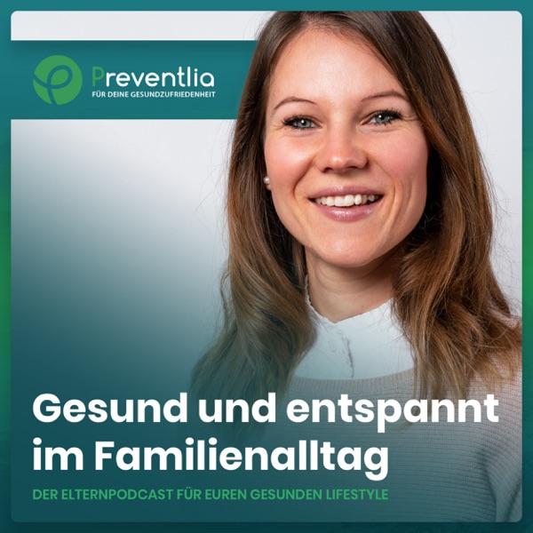 Gesund und entspannt im Familenalltag - Der Elternpodcast von Preventlia