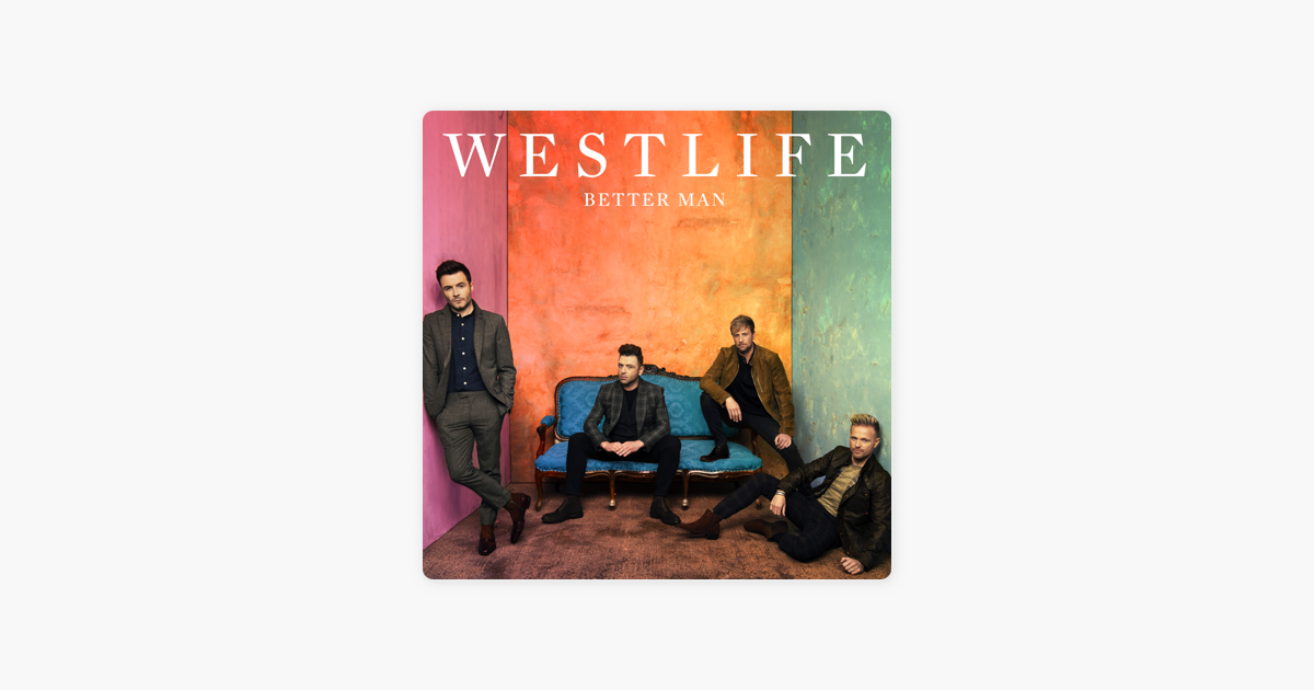 ‎Better Man - Single by Westlife on iTunes