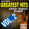 Country Music Ensemble - Garth Brooks Greatest Hits: Cover Tribute Album, Vol. 2  artwork
