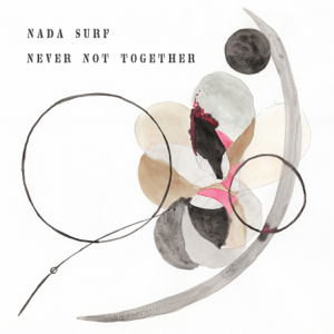 Nada Surf - Never Not Together