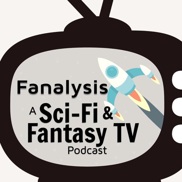 Fanalysis: A Sci-Fi & Fantasy TV Podcast