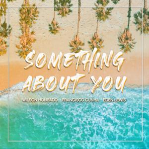 Wilson Honrado & Francisco Cunha - Something About You feat. Eden Lewis