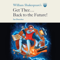William Shakespeare's Get Thee Back to the Future! (Unabridged)