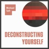Deconstructing Yourself