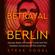 Steve Vogel - Betrayal in Berlin