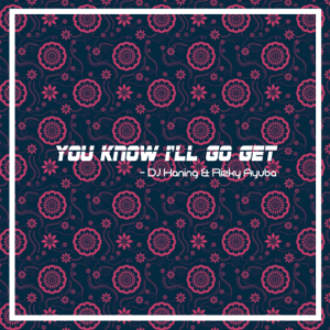 DJ Haning & Rizky Ayuba - You Know I'll Go Get