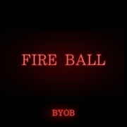 Fire Ball (feat. Yackle) - BYOB - BYOB