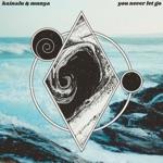 Kainalu & Munya - You Never Let Go (feat. Munya)