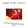 Tony Joe White - That On the Road Look (Live) portada
