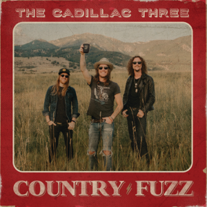 The Cadillac Three - COUNTRY FUZZ