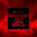 Piano Dreamers Play Lewis Capaldi (Instrumental)