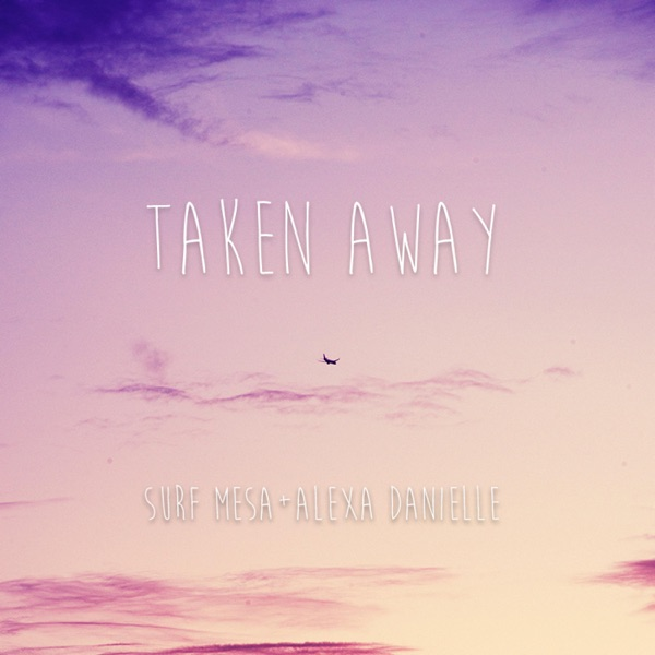 Taken Away (feat. Alexa Danielle) - Single