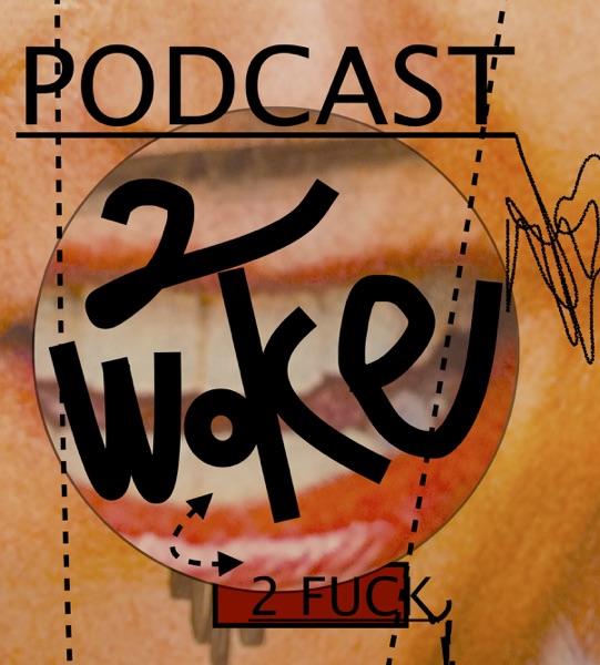 2 WOKE 2 F.
