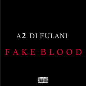 Fake Blood - A2 Di Fulani
