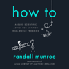 Randall Munroe - How To: Absurd Scientific Advice for Common Real-World Problems (Unabridged)  artwork