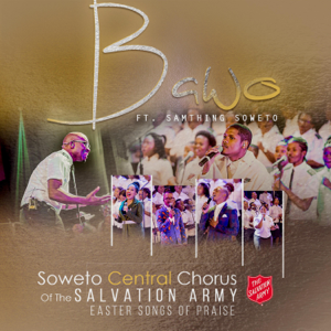 Soweto Central Chorus of the Salvation Army - Bawo (Live) [feat. Samthing Soweto]