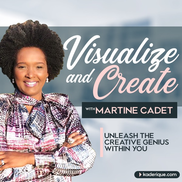 Visualize and Create with Martine Cadet | Listen Free on Castbox
