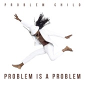 Problem Child - Middle of Something