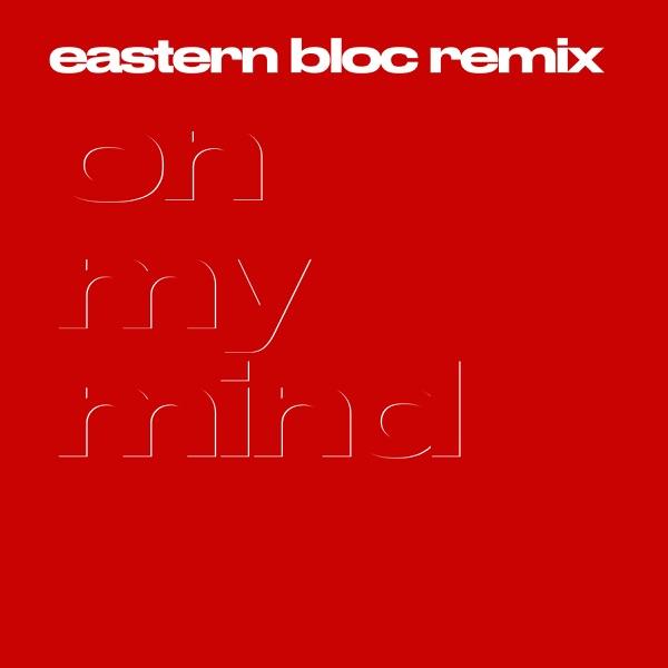 On My Mind (Eastern Bloc Remix) - Single