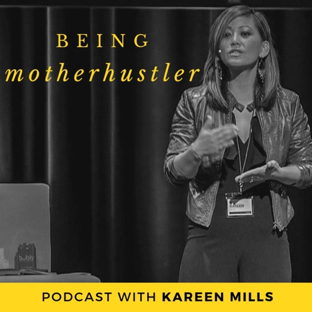 Being Motherhustler by Kareen Mills on Apple Podcasts