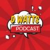D Watts Podcast