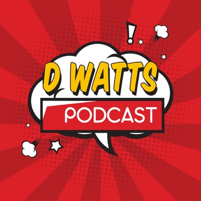 D Watts Podcast