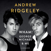 Wham!, George Michael and Me: A Memoir (Unabridged)