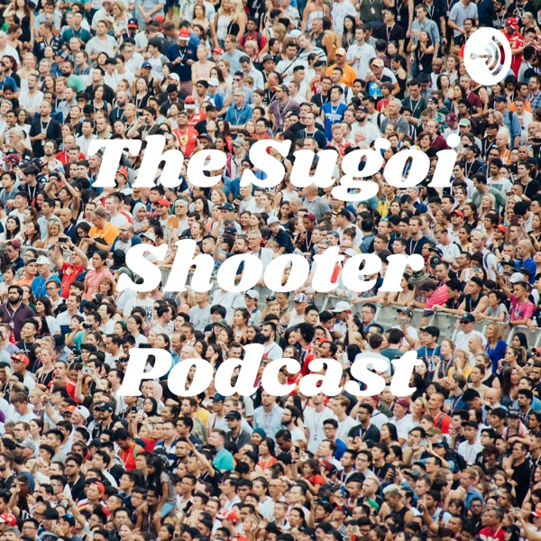 The Sugoi Shooter Podcast