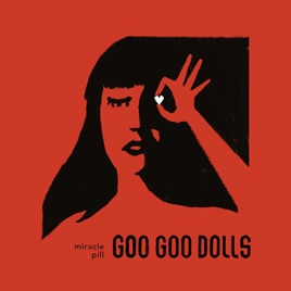 The Goo Goo Dolls - Miracle Pill (2019) LEAK ALBUM
