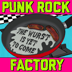 Punk Rock Factory - The Wurst Is Yet to Come