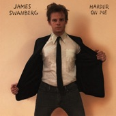 James Swanberg - Harder on Me