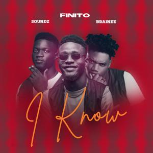 Finito - I Know feat. Soundz & Brainee