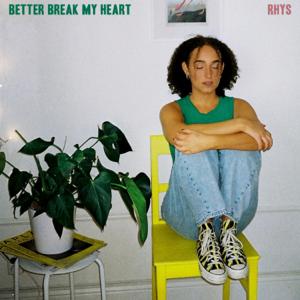 Rhys - Better Break My Heart