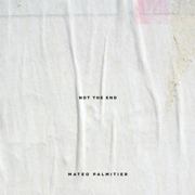 Not the End - EP - Mateo Palmitier - Mateo Palmitier