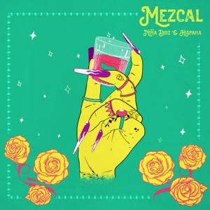 Niña Dioz & Hispana - Mezcal