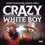 Crazy White Boy - EP - Adam Calhoun & Demun Jones - Adam Calhoun & Demun Jones