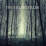Rosanne Cash - The Killing Fields (feat. John Leventhal)