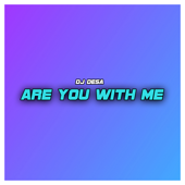Are You With Me Dj Desa - Dj Desa