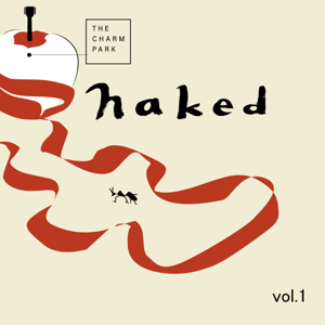 THE CHARM PARK - Naked Vol.1 - EP