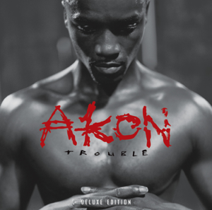 Akon - Trouble (Deluxe Edition) [International Version]
