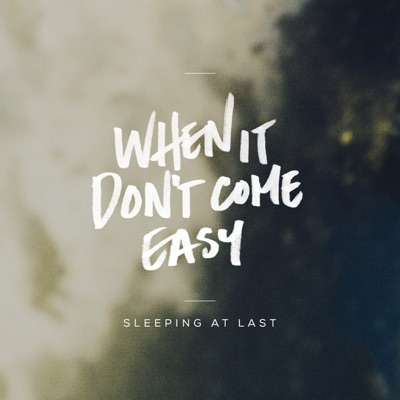 When It Don't Come Easy - Single - Sleeping At Last