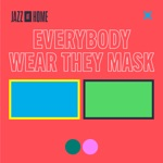 songs like Everybody Wear They Mask (Jazz at Home)