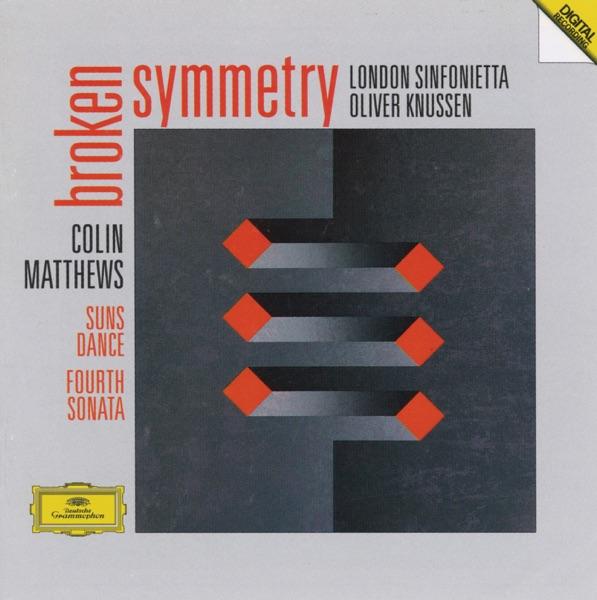 Matthews: Fourth Sonata for Orchestra, Suns Dance, Broken Symmetry